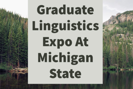 GLEAMS: Graduate Linguistics Expo At Michigan State