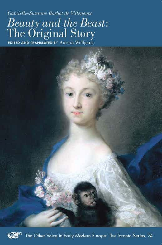 Dr. Aurora Wolfgang's edition and translation of Gabrielle-Suzann Barbot de Villeneuse's Beauty and the Beast: The Original Story