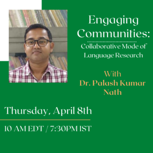 """EVENT April 8th: """"Engaging Communities: Collaborative Mode of Language Research"""" with Dr. Palash Kumar Nath"""