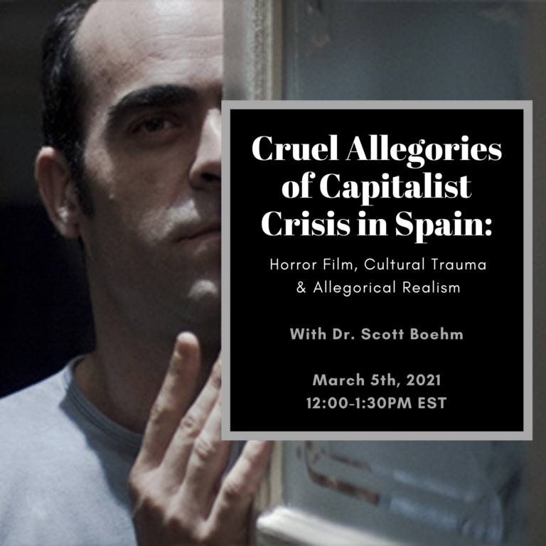 "EVENT: ""Cruel Allegories of Capitalist Crisis in Spain: Horror Film, Cultural Trauma & Allegorical Realism"". CERES Brown Bag w/ Dr. Scott Boehm"