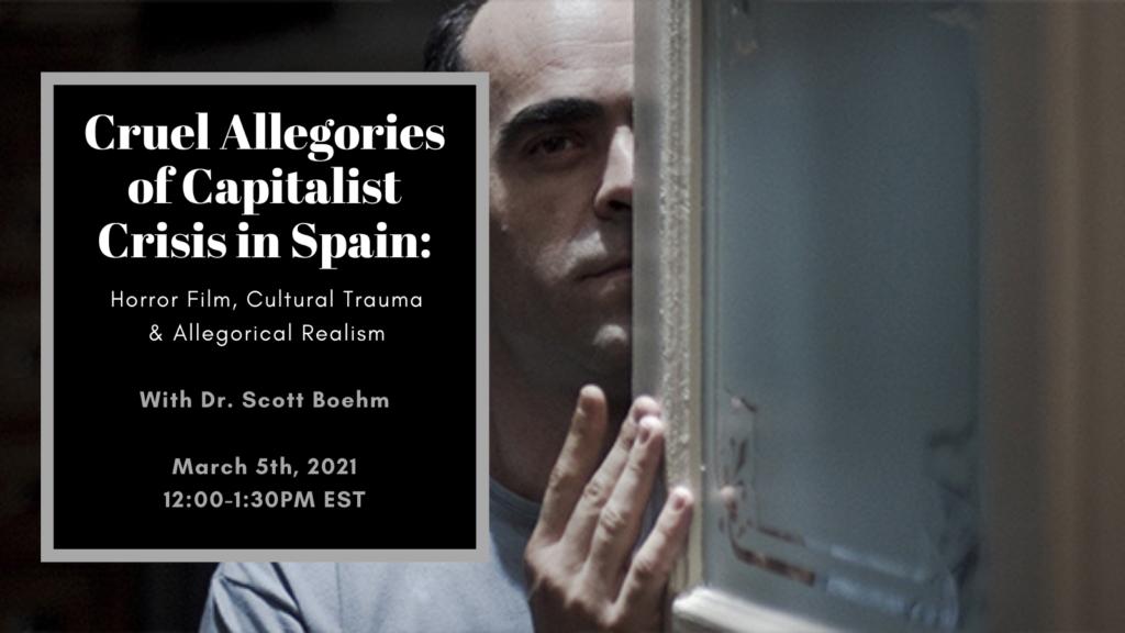 "Flyer for Dr. Scott Boehm's CERES Brown Brag Talk. ""Cruel Allegories of Capitalist Crisis in Spain: Horror Film, Cultural Trauma & Allegorical Realism"""